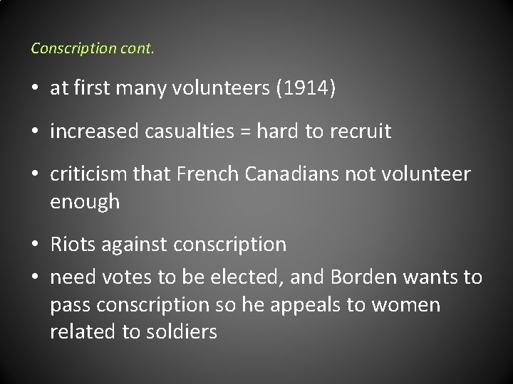 Conscription cont. • at first many volunteers (1914) • increased casualties = hard to
