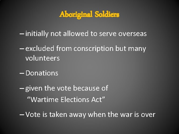 Aboriginal Soldiers – initially not allowed to serve overseas – excluded from conscription but