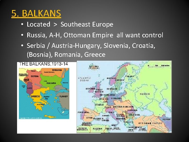 5. BALKANS • Located > Southeast Europe • Russia, A-H, Ottoman Empire all want