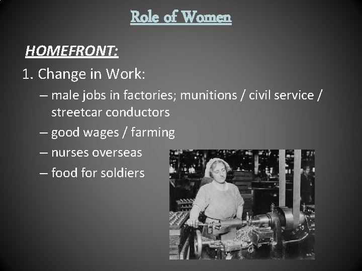 Role of Women HOMEFRONT: 1. Change in Work: – male jobs in factories; munitions