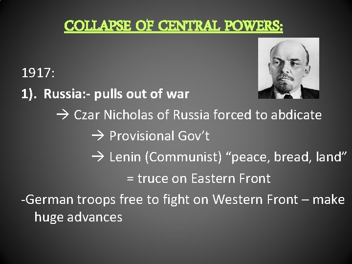 COLLAPSE OF CENTRAL POWERS: 1917: 1). Russia: - pulls out of war Czar Nicholas