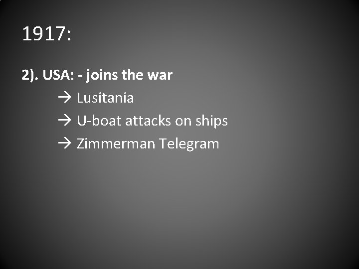 1917: 2). USA: - joins the war Lusitania U-boat attacks on ships Zimmerman Telegram