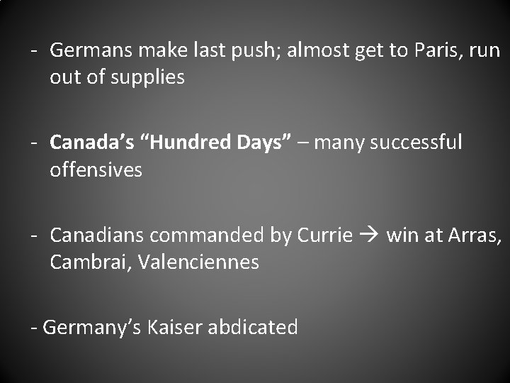 - Germans make last push; almost get to Paris, run out of supplies