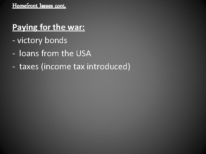 Homefront Issues cont. Paying for the war: - victory bonds - loans from the