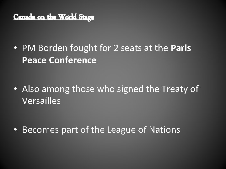 Canada on the World Stage • PM Borden fought for 2 seats at the