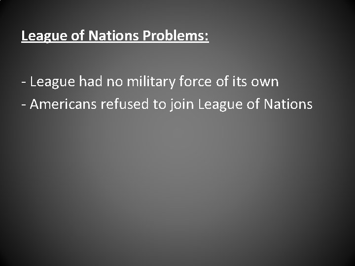 League of Nations Problems: - League had no military force of its own -