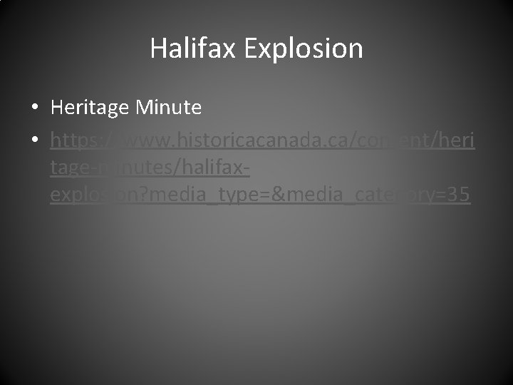 Halifax Explosion • Heritage Minute • https: //www. historicacanada. ca/content/heri tage-minutes/halifaxexplosion? media_type=&media_category=35