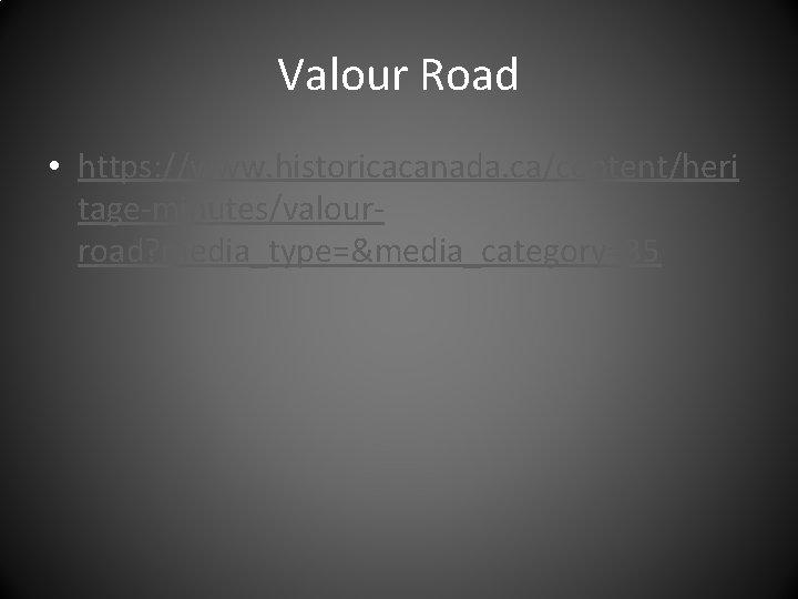 Valour Road • https: //www. historicacanada. ca/content/heri tage-minutes/valourroad? media_type=&media_category=35