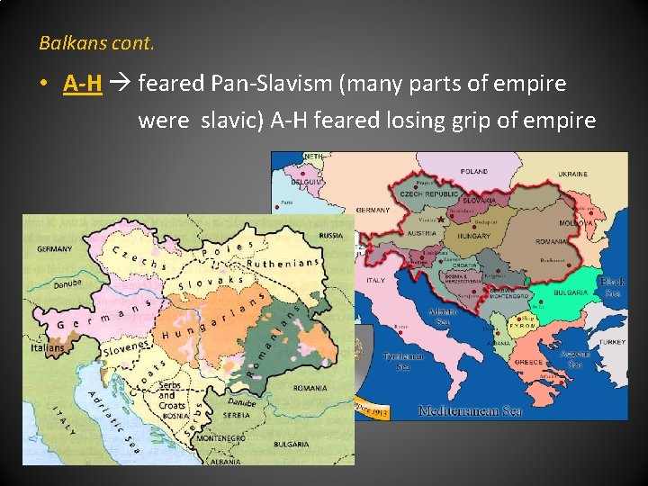 Balkans cont. • A-H feared Pan-Slavism (many parts of empire were slavic) A-H feared