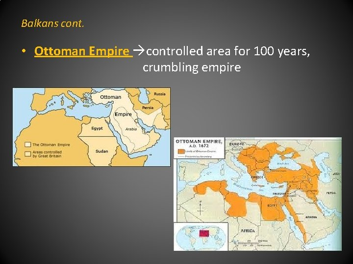 Balkans cont. • Ottoman Empire controlled area for 100 years, crumbling empire