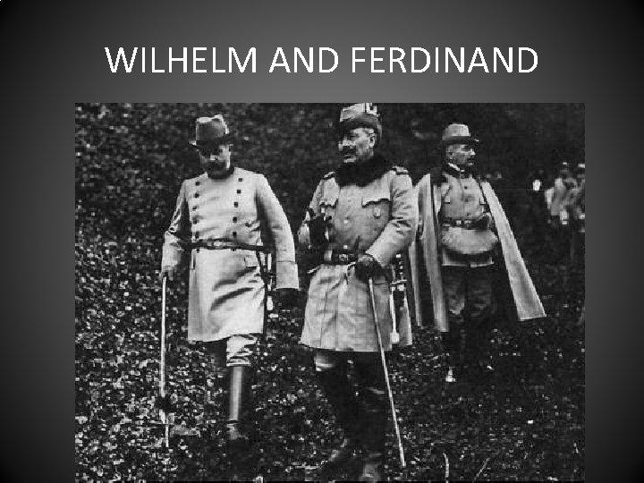 WILHELM AND FERDINAND