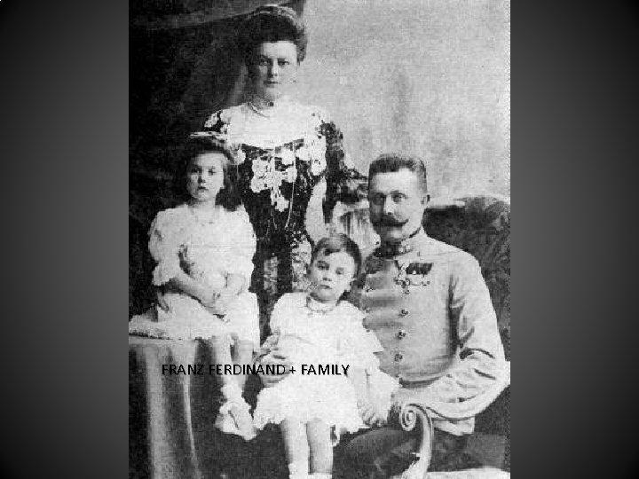 FRANZ FERDINAND + FAMILY