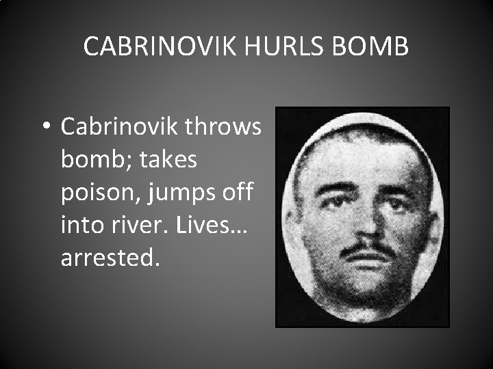 CABRINOVIK HURLS BOMB • Cabrinovik throws bomb; takes poison, jumps off into river. Lives…
