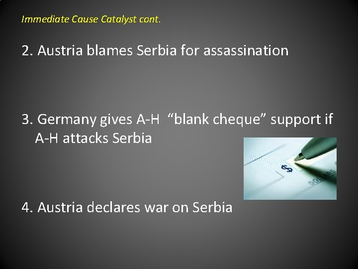 Immediate Cause Catalyst cont. 2. Austria blames Serbia for assassination 3. Germany gives A-H