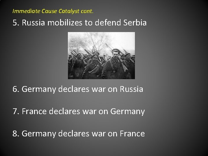 Immediate Cause Catalyst cont. 5. Russia mobilizes to defend Serbia 6. Germany declares war