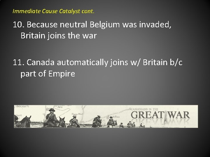 Immediate Cause Catalyst cont. 10. Because neutral Belgium was invaded, Britain joins the war
