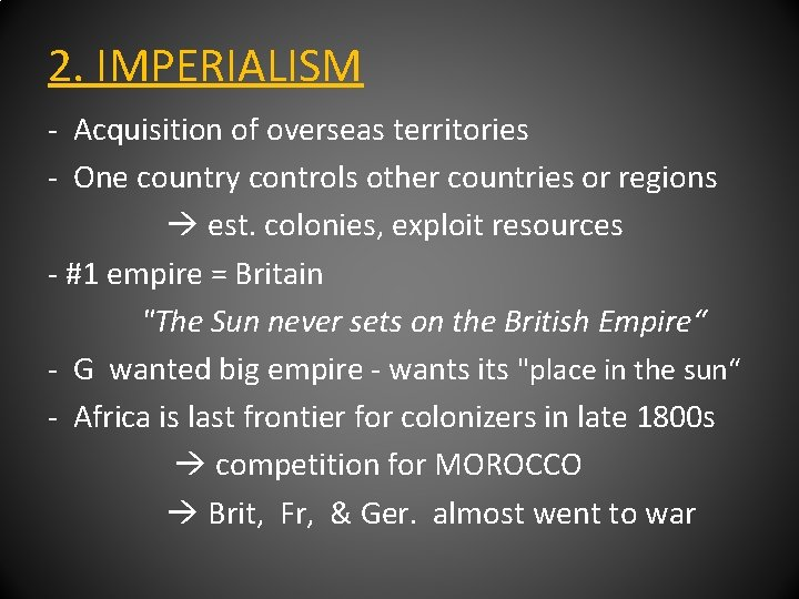 2. IMPERIALISM - Acquisition of overseas territories - One country controls other countries or