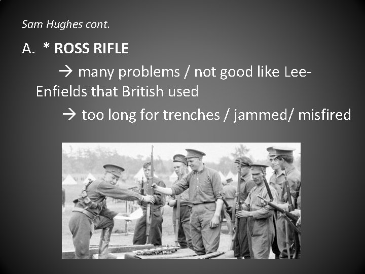 Sam Hughes cont. A. * ROSS RIFLE many problems / not good like Lee