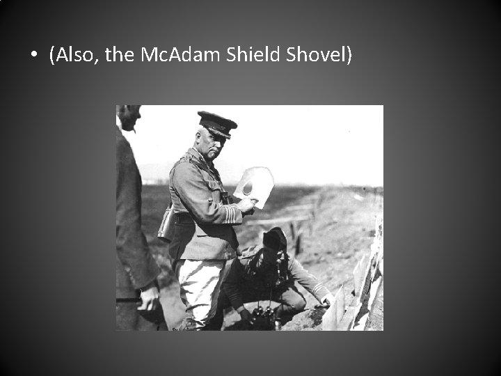 • (Also, the Mc. Adam Shield Shovel)