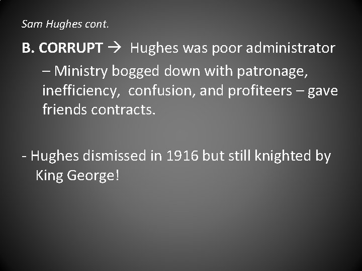 Sam Hughes cont. B. CORRUPT Hughes was poor administrator – Ministry bogged down with