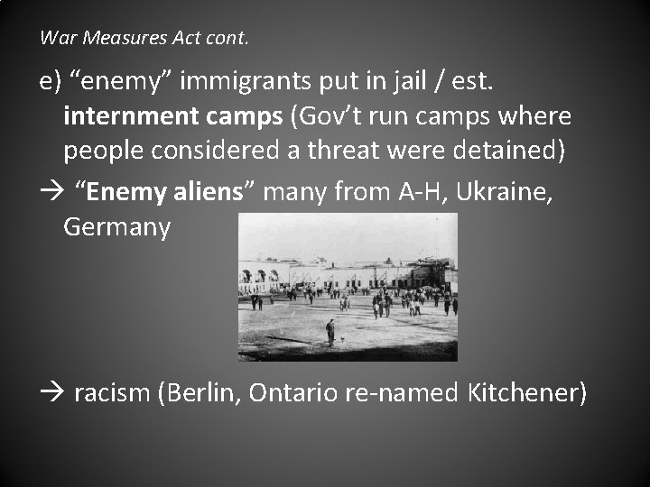 """War Measures Act cont. e) """"enemy"""" immigrants put in jail / est. internment camps"""