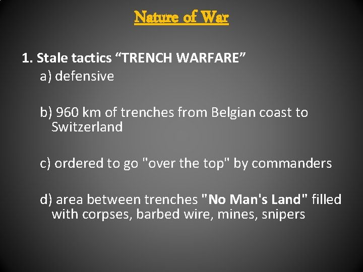 """Nature of War 1. Stale tactics """"TRENCH WARFARE"""" a) defensive b) 960 km of"""