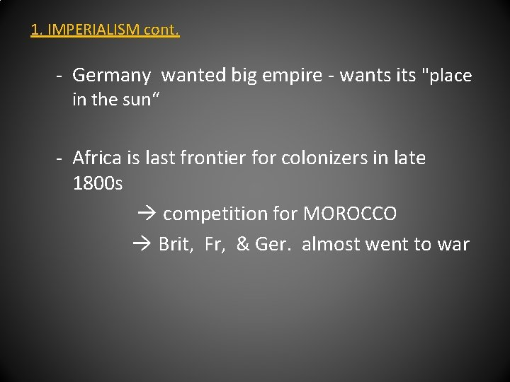 """1. IMPERIALISM cont. - Germany wanted big empire - wants its """"place in the"""