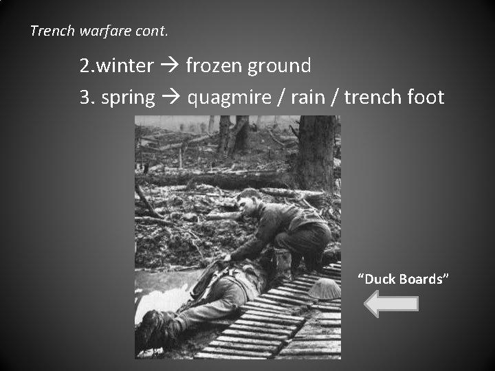 Trench warfare cont. 2. winter frozen ground 3. spring quagmire / rain / trench