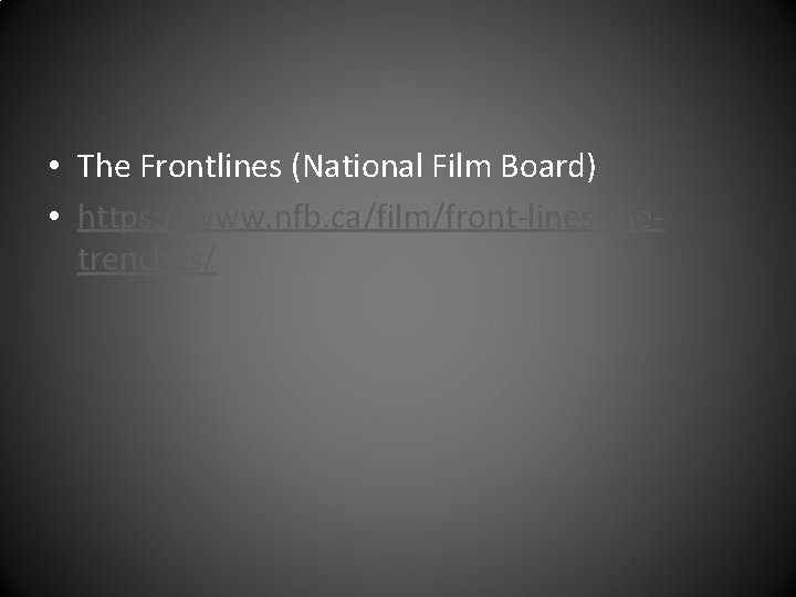 • The Frontlines (National Film Board) • https: //www. nfb. ca/film/front-lines-thetrenches/