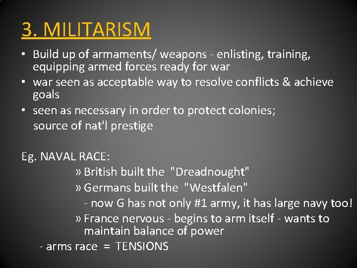 3. MILITARISM • Build up of armaments/ weapons - enlisting, training, equipping armed forces