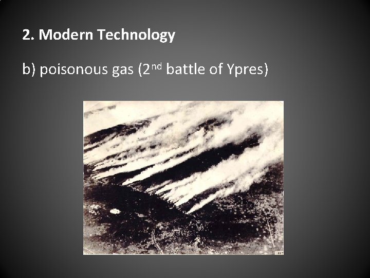 2. Modern Technology b) poisonous gas (2 nd battle of Ypres)