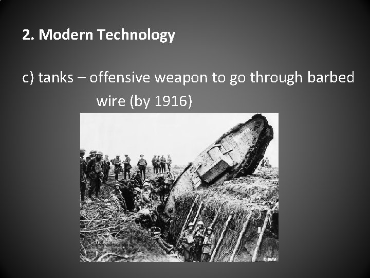 2. Modern Technology c) tanks – offensive weapon to go through barbed wire (by