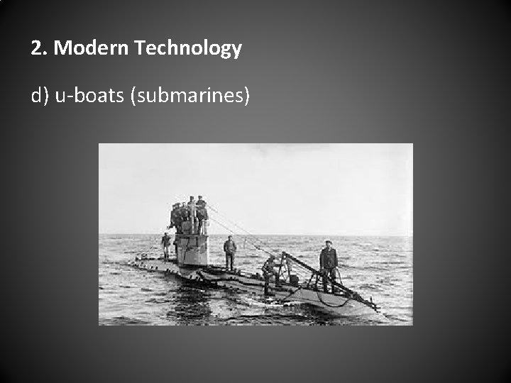 2. Modern Technology d) u-boats (submarines)