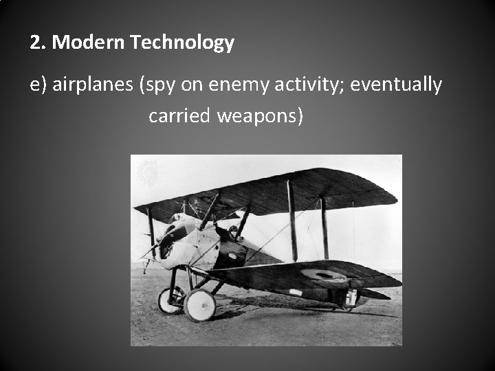 2. Modern Technology e) airplanes (spy on enemy activity; eventually carried weapons)