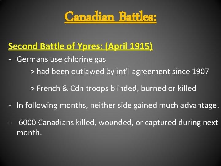 Canadian Battles: Second Battle of Ypres: (April 1915) - Germans use chlorine gas >