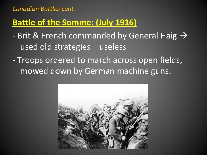 Canadian Battles cont. Battle of the Somme: (July 1916) - Brit & French commanded