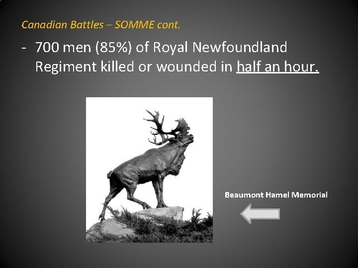 Canadian Battles – SOMME cont. - 700 men (85%) of Royal Newfoundland Regiment killed