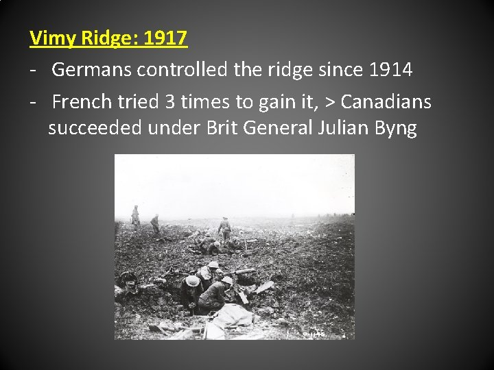 Vimy Ridge: 1917 - Germans controlled the ridge since 1914 - French tried 3