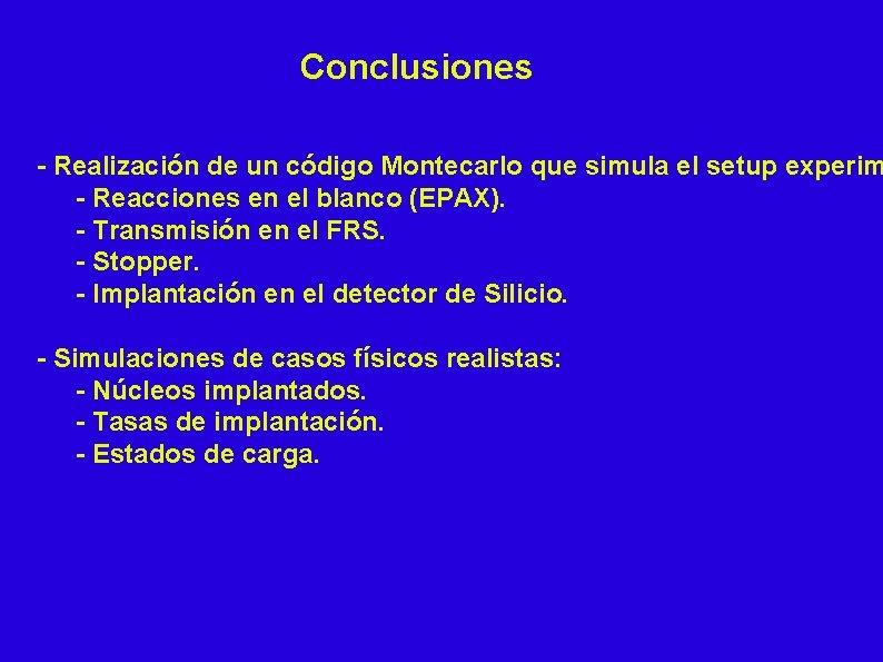 Conclusiones - Realización de un código Montecarlo que simula el setup experim - Reacciones