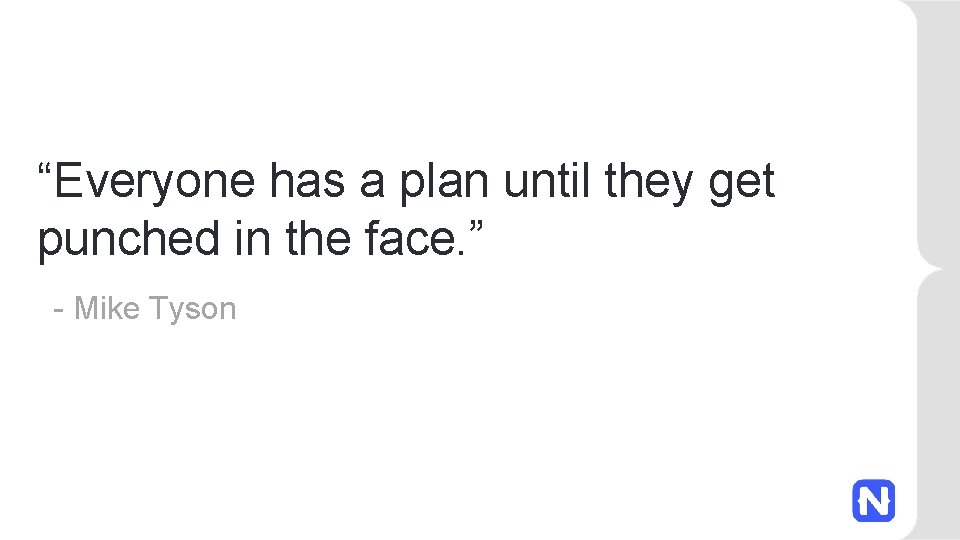 """""""Everyone has a plan until they get punched in the face. """" - Mike"""