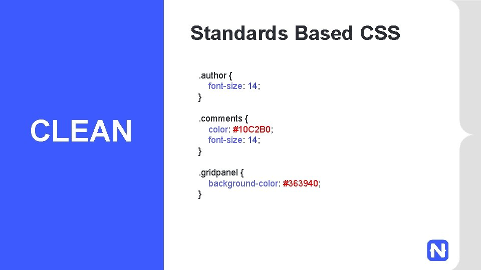 Standards Based CSS. author { font-size: 14; } CLEAN . comments { color: #10
