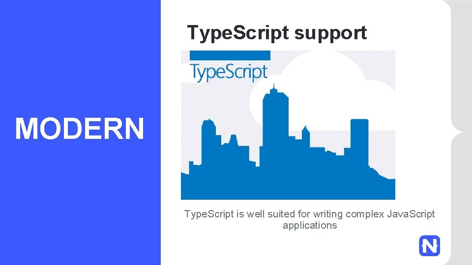 Type. Script support MODERN Type. Script is well suited for writing complex Java. Script