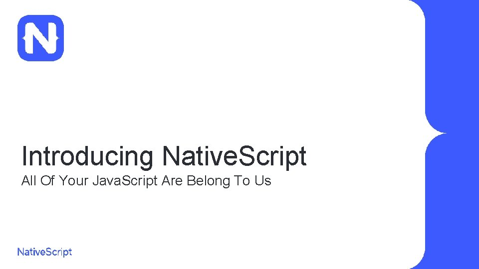 Introducing Native. Script All Of Your Java. Script Are Belong To Us