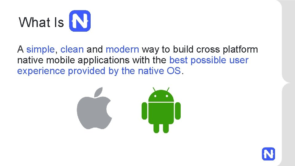 What Is A simple, clean and modern way to build cross platform native mobile