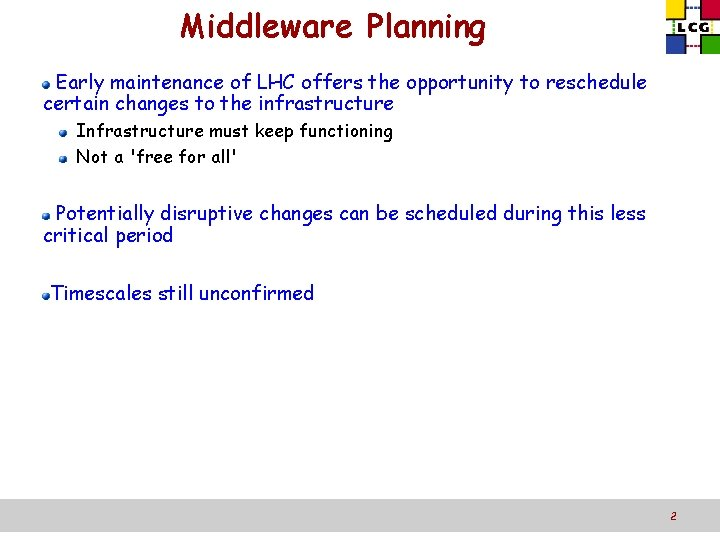 Middleware Planning Early maintenance of LHC offers the opportunity to reschedule certain changes to