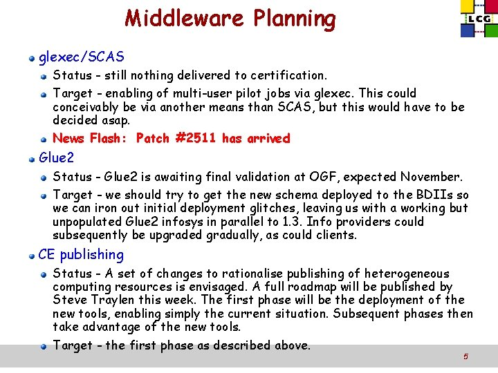 Middleware Planning glexec/SCAS Status - still nothing delivered to certification. Target - enabling of