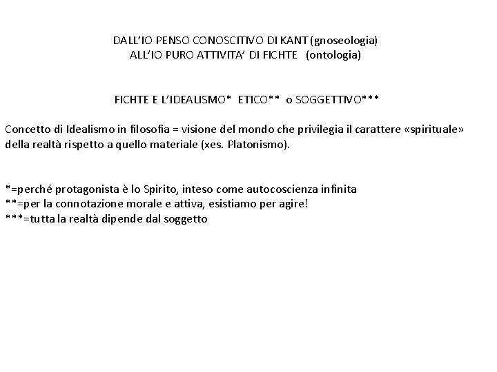 DALL'IO PENSO CONOSCITIVO DI KANT (gnoseologia) ALL'IO PURO ATTIVITA' DI FICHTE (ontologia) FICHTE E