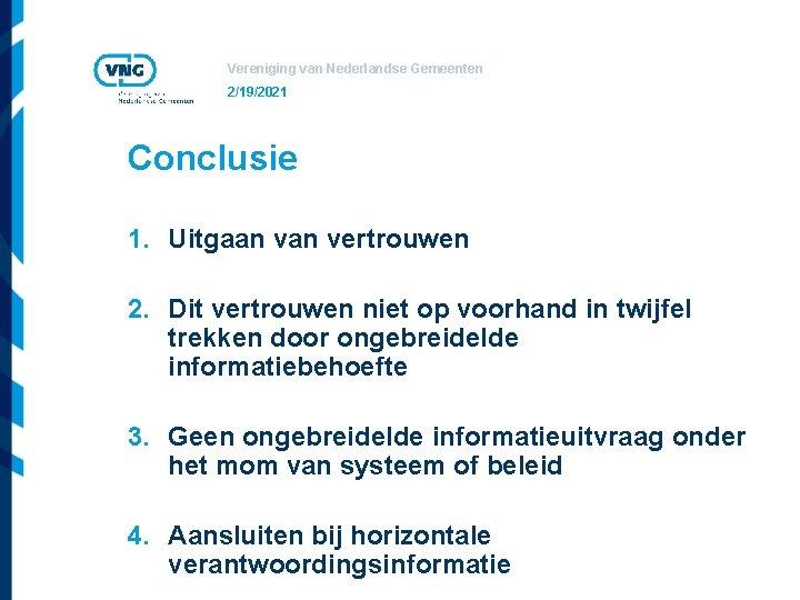 Vereniging van Nederlandse Gemeenten 2/19/2021 Conclusie 1. Uitgaan vertrouwen 2. Dit vertrouwen niet op