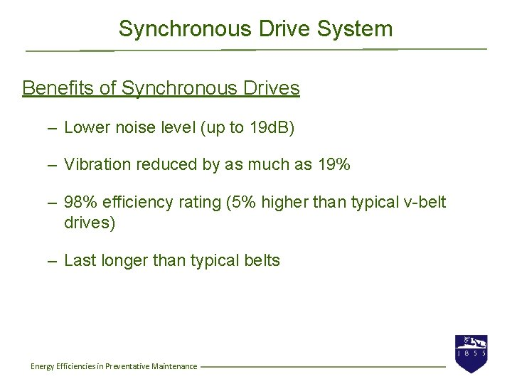 Synchronous Drive System Benefits of Synchronous Drives – Lower noise level (up to 19