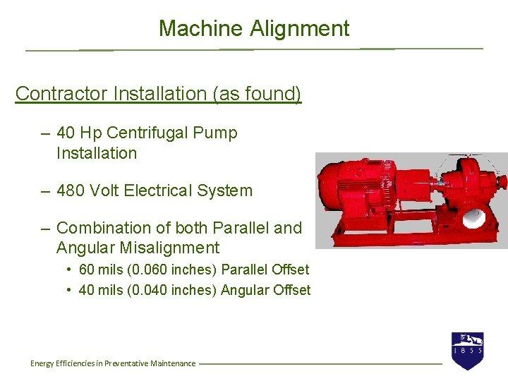 Machine Alignment Contractor Installation (as found) – 40 Hp Centrifugal Pump Installation – 480